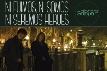 alondra-galopa-ni-fuimos-ni-somos-ni-seremos-heroes