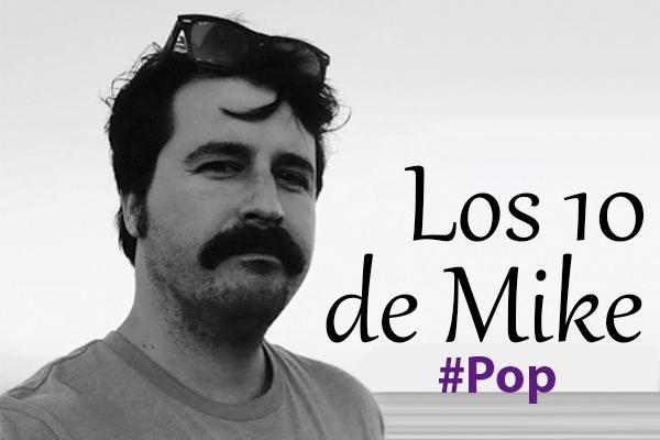 Los 10 de Mike: Pop