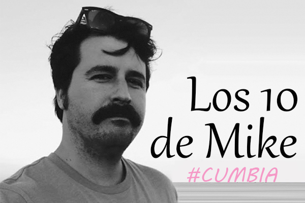 Los 10 de Mike: Cumbia
