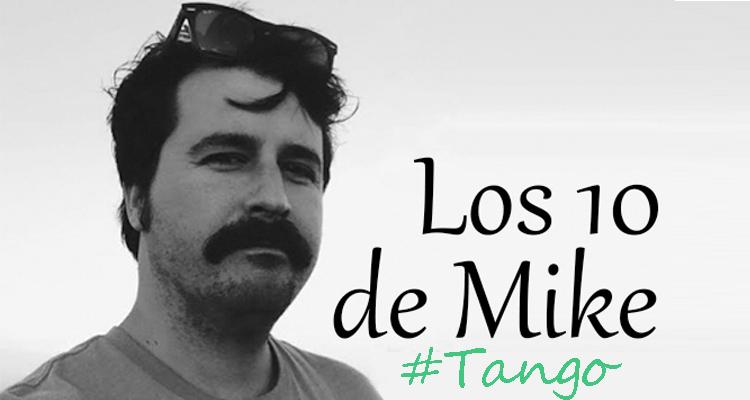 Los 10 de Mike: Tango