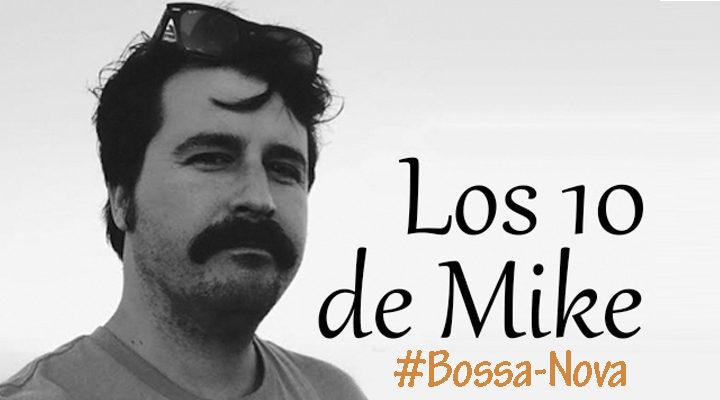 Los 10 de Mike: Bossa-Nova
