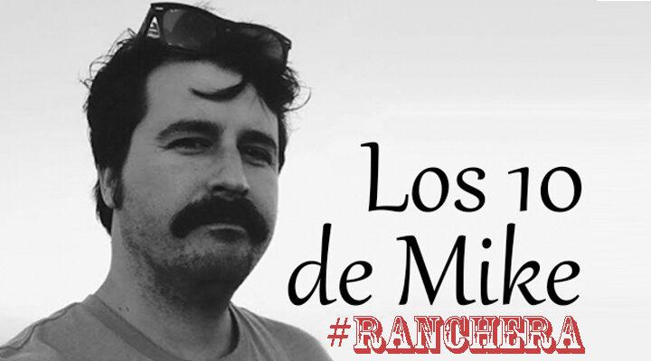 Los 10 de Mike: Ranchera